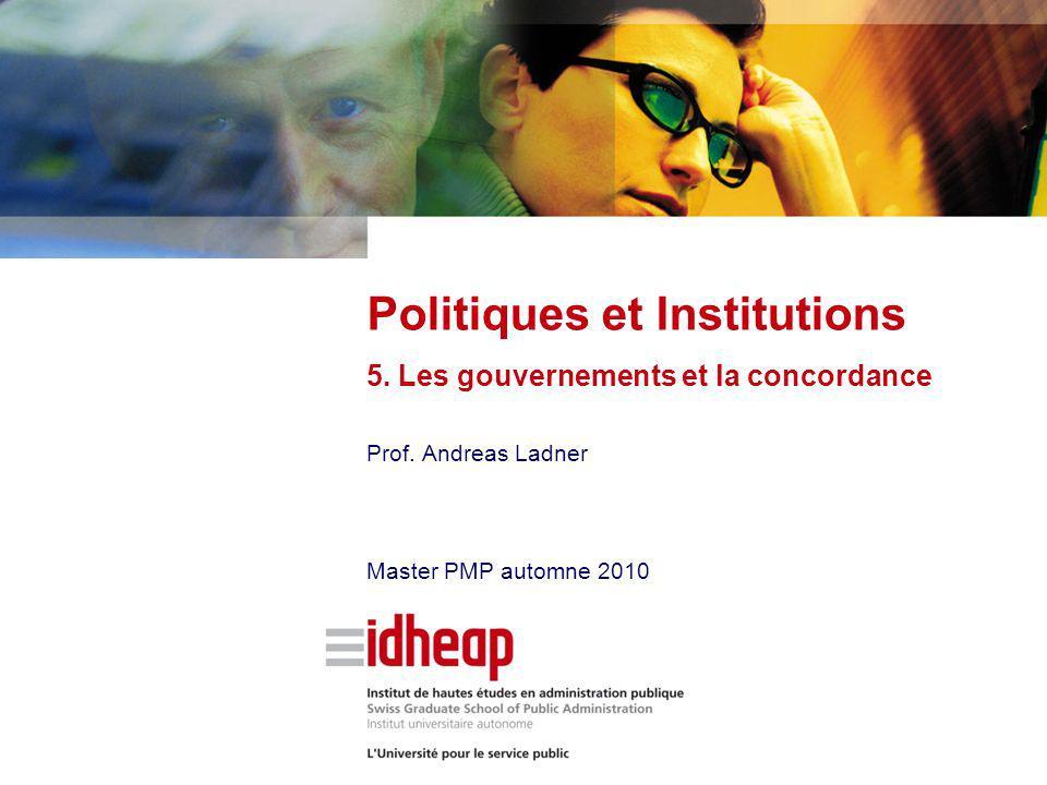 Prof. Andreas Ladner Master PMP automne 2010 Politiques et Institutions 5. Les gouvernements et la concordance