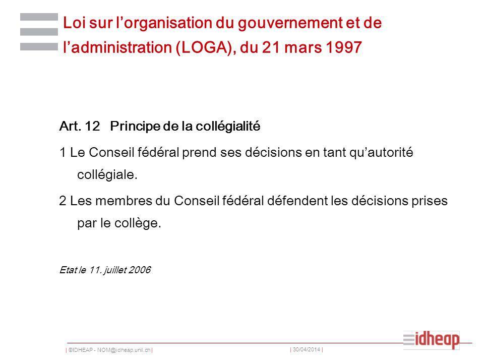 | ©IDHEAP - NOM@idheap.unil.ch | | 30/04/2014 | Loi sur lorganisation du gouvernement et de ladministration (LOGA), du 21 mars 1997 Art.