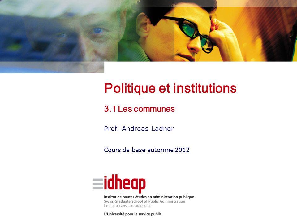 Politique et institutions 3.1 Les communes Prof. Andreas Ladner Cours de base automne 2012
