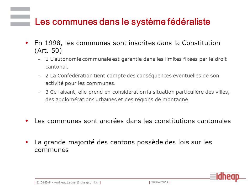 | ©IDHEAP – Andreas.Ladner@idheap.unil.ch | | 30/04/2014 | Les communes dans le système fédéraliste En 1998, les communes sont inscrites dans la Const