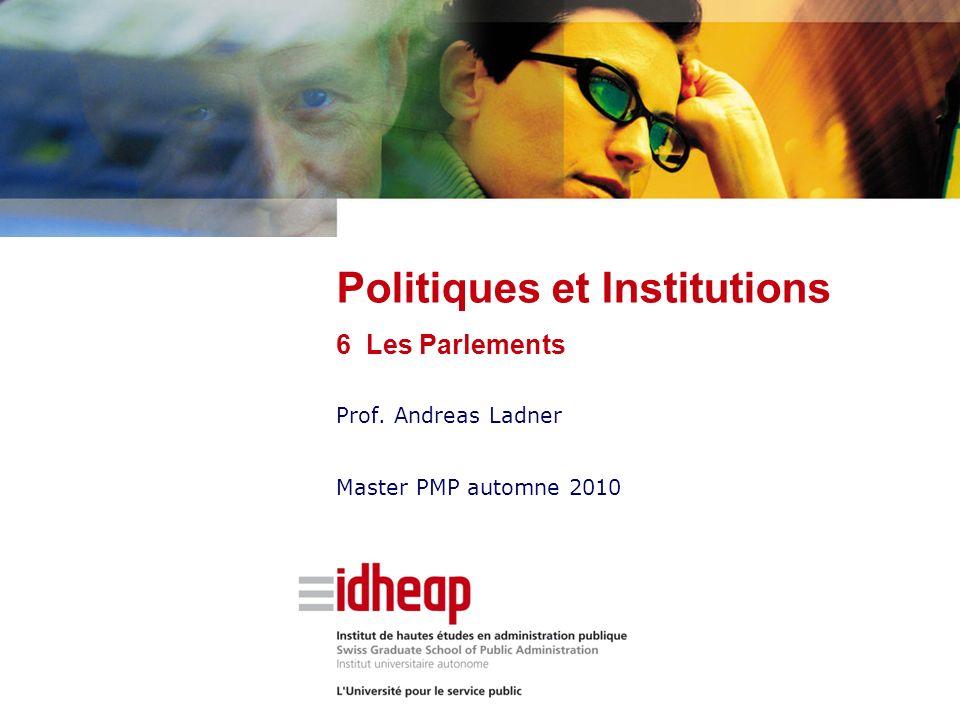 Prof. Andreas Ladner Master PMP automne 2010 Politiques et Institutions 6 Les Parlements
