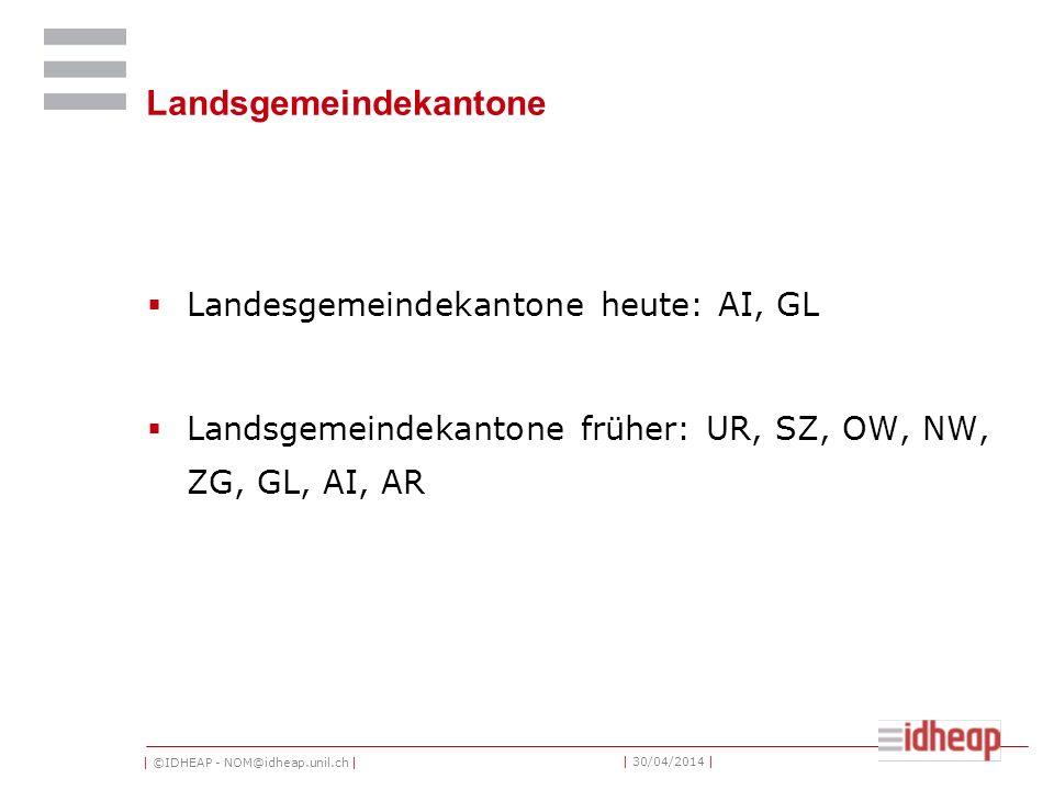 | ©IDHEAP - NOM@idheap.unil.ch | | 30/04/2014 | Landsgemeindekantone Landesgemeindekantone heute: AI, GL Landsgemeindekantone früher: UR, SZ, OW, NW, ZG, GL, AI, AR
