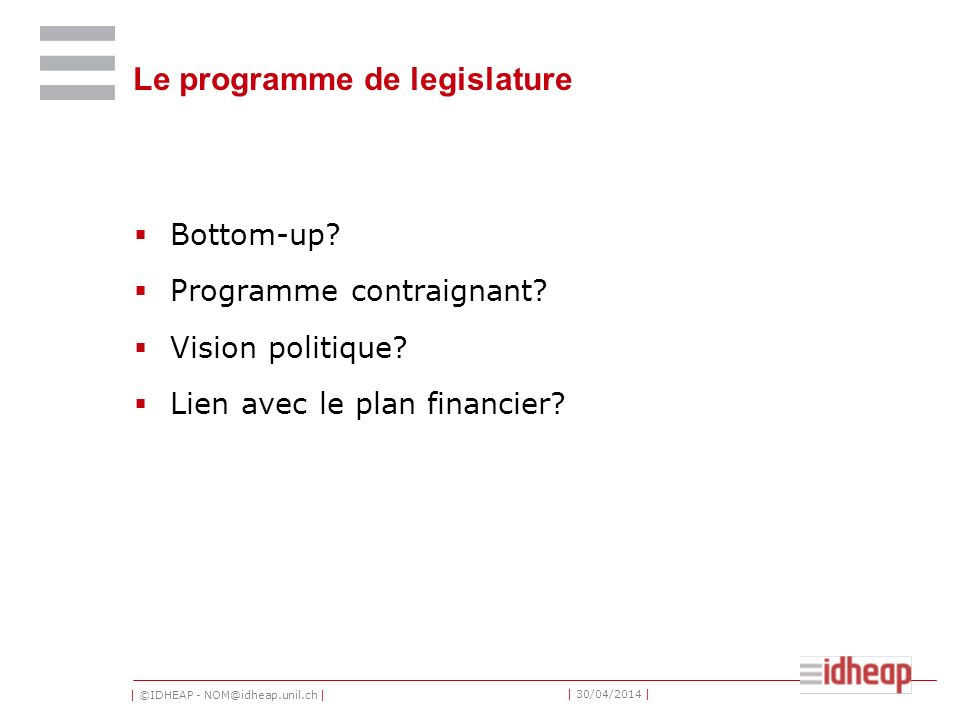 | ©IDHEAP - NOM@idheap.unil.ch | | 30/04/2014 | Le programme de legislature Bottom-up.