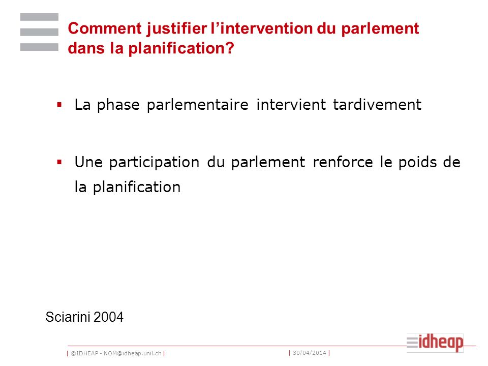 | ©IDHEAP - NOM@idheap.unil.ch | | 30/04/2014 | Comment justifier lintervention du parlement dans la planification.