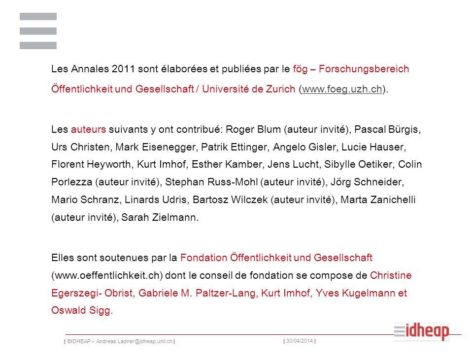 | ©IDHEAP – Andreas.Ladner@idheap.unil.ch | | 30/04/2014 | Les Annales 2011 sont élaborées et publiées par le fög – Forschungsbereich Öffentlichkeit u