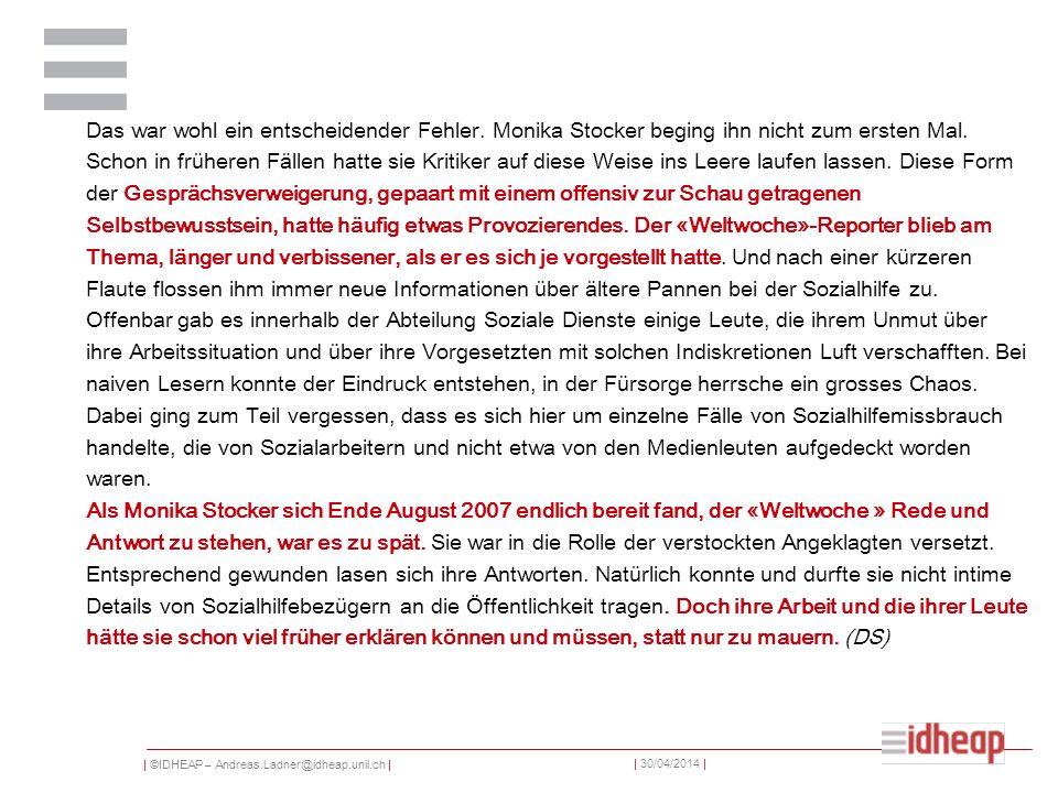 | ©IDHEAP – Andreas.Ladner@idheap.unil.ch | | 30/04/2014 | Das war wohl ein entscheidender Fehler. Monika Stocker beging ihn nicht zum ersten Mal. Sch