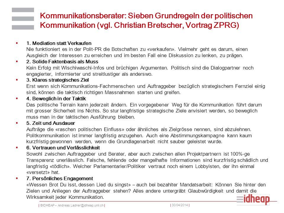 | ©IDHEAP – Andreas.Ladner@idheap.unil.ch | | 30/04/2014 | Kommunikationsberater: Sieben Grundregeln der politischen Kommunikation (vgl. Christian Bre