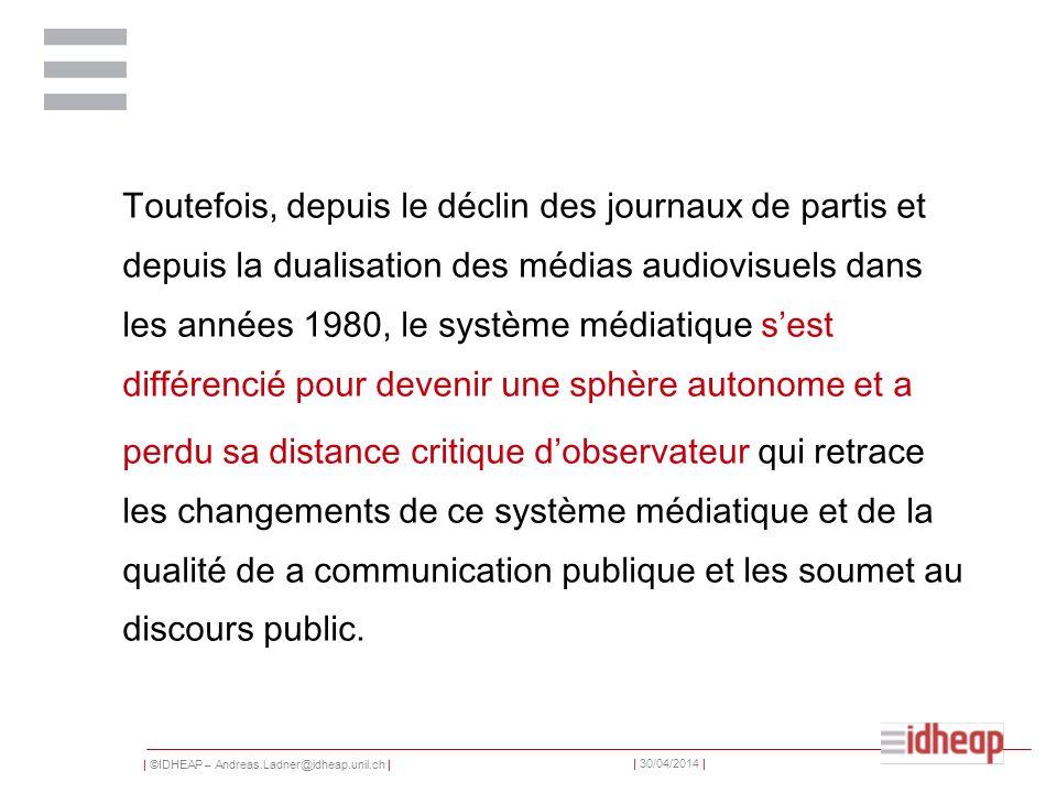 | ©IDHEAP – Andreas.Ladner@idheap.unil.ch | | 30/04/2014 | Toutefois, depuis le déclin des journaux de partis et depuis la dualisation des médias audi