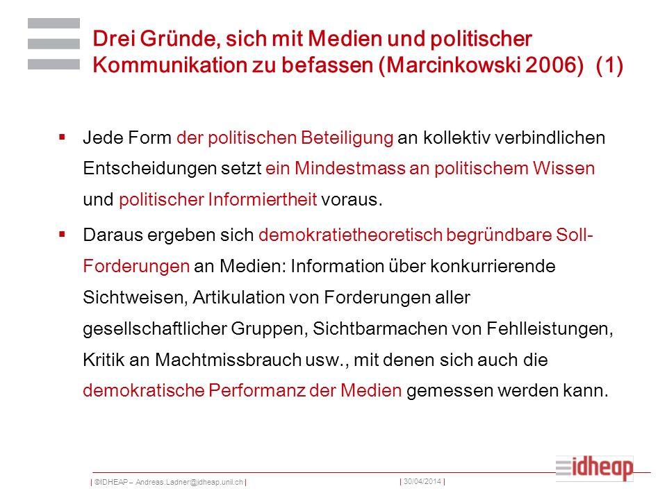   ©IDHEAP – Andreas.Ladner@idheap.unil.ch     30/04/2014   Drei Gründe, sich mit Medien und politischer Kommunikation zu befassen (Marcinkowski 2006) (2) Medien sind nicht nur Durchlauferhitzer, noch geben sie alles genau so wieder, wie es gesagt wurde.