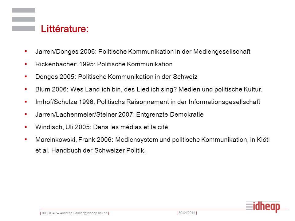 | ©IDHEAP – Andreas.Ladner@idheap.unil.ch | | 30/04/2014 | Littérature: Jarren/Donges 2006: Politische Kommunikation in der Mediengesellschaft Rickenb