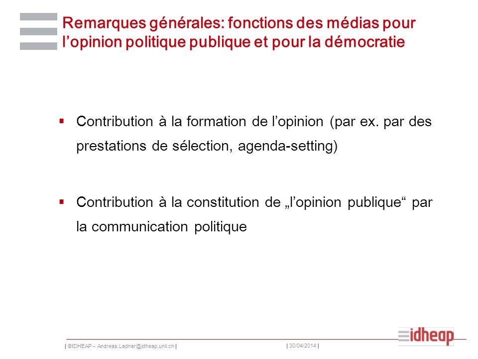 | ©IDHEAP – Andreas.Ladner@idheap.unil.ch | | 30/04/2014 | Remarques générales: fonctions des médias pour lopinion politique publique et pour la démoc
