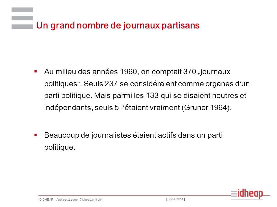 | ©IDHEAP – Andreas.Ladner@idheap.unil.ch | | 30/04/2014 | Un grand nombre de journaux partisans Au milieu des années 1960, on comptait 370 journaux p