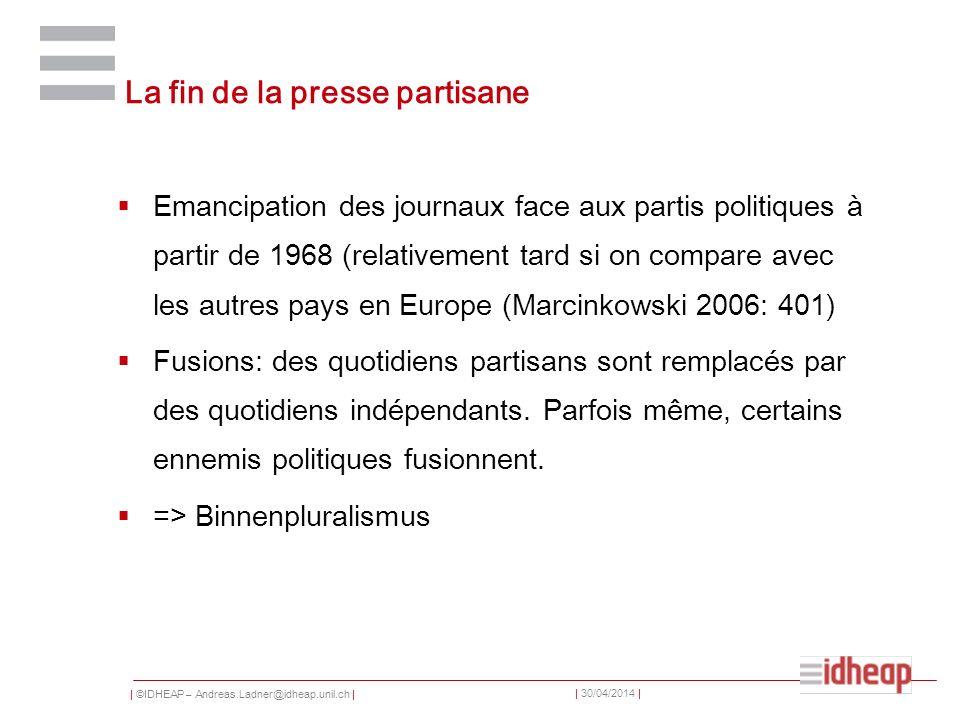 | ©IDHEAP – Andreas.Ladner@idheap.unil.ch | | 30/04/2014 | La fin de la presse partisane Emancipation des journaux face aux partis politiques à partir