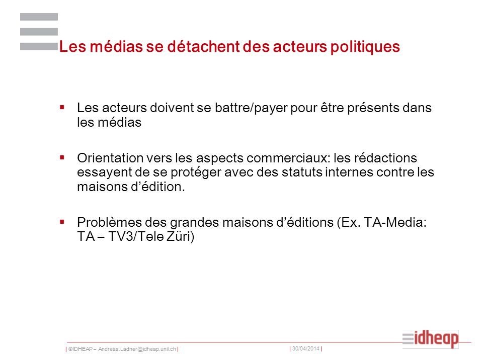 | ©IDHEAP – Andreas.Ladner@idheap.unil.ch | | 30/04/2014 | Les médias se détachent des acteurs politiques Les acteurs doivent se battre/payer pour êtr