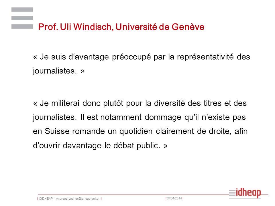 | ©IDHEAP – Andreas.Ladner@idheap.unil.ch | | 30/04/2014 | Prof. Uli Windisch, Université de Genève « Je suis davantage préoccupé par la représentativ