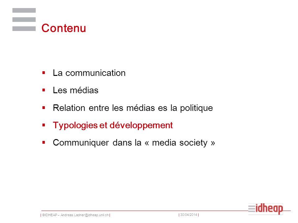 | ©IDHEAP – Andreas.Ladner@idheap.unil.ch | | 30/04/2014 | Contenu La communication Les médias Relation entre les médias es la politique Typologies et
