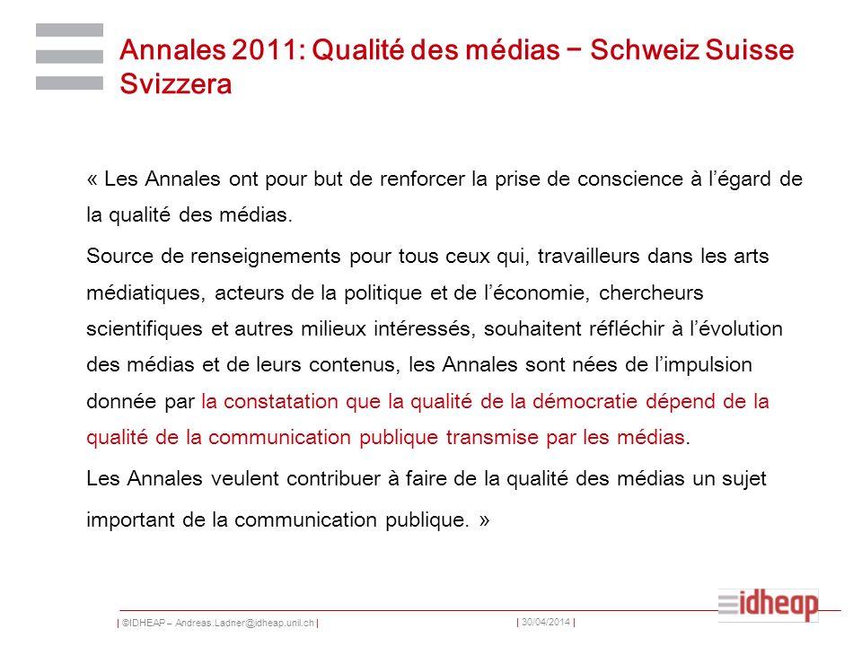 | ©IDHEAP – Andreas.Ladner@idheap.unil.ch | | 30/04/2014 | Annales 2011: Qualité des médias Schweiz Suisse Svizzera « Les Annales ont pour but de renf