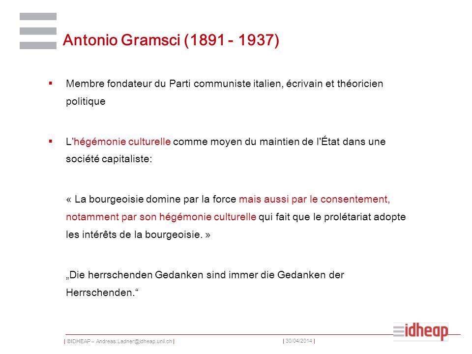 | ©IDHEAP – Andreas.Ladner@idheap.unil.ch | | 30/04/2014 | Antonio Gramsci (1891 - 1937) Membre fondateur du Parti communiste italien, écrivain et thé