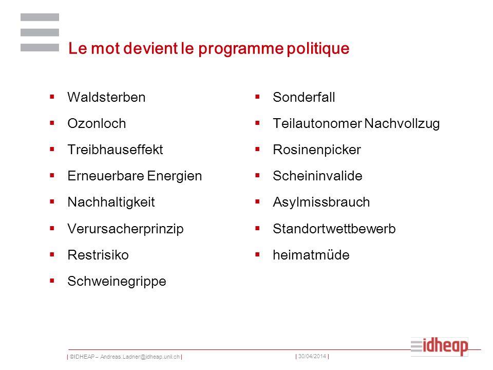 | ©IDHEAP – Andreas.Ladner@idheap.unil.ch | | 30/04/2014 | Le mot devient le programme politique Waldsterben Ozonloch Treibhauseffekt Erneuerbare Ener