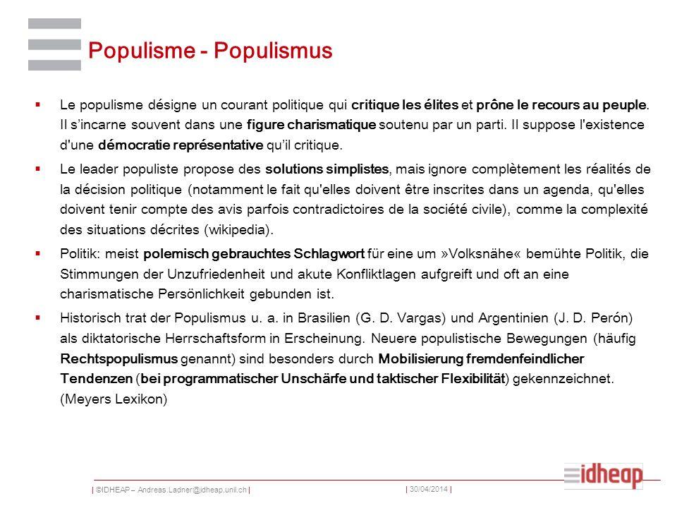 | ©IDHEAP – Andreas.Ladner@idheap.unil.ch | | 30/04/2014 | Populisme - Populismus Le populisme désigne un courant politique qui critique les élites et