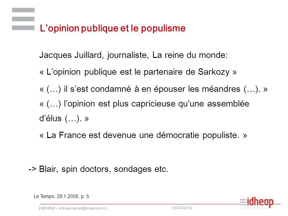 | ©IDHEAP – Andreas.Ladner@idheap.unil.ch | | 30/04/2014 | Lopinion publique et le populisme Jacques Juillard, journaliste, La reine du monde: « Lopin