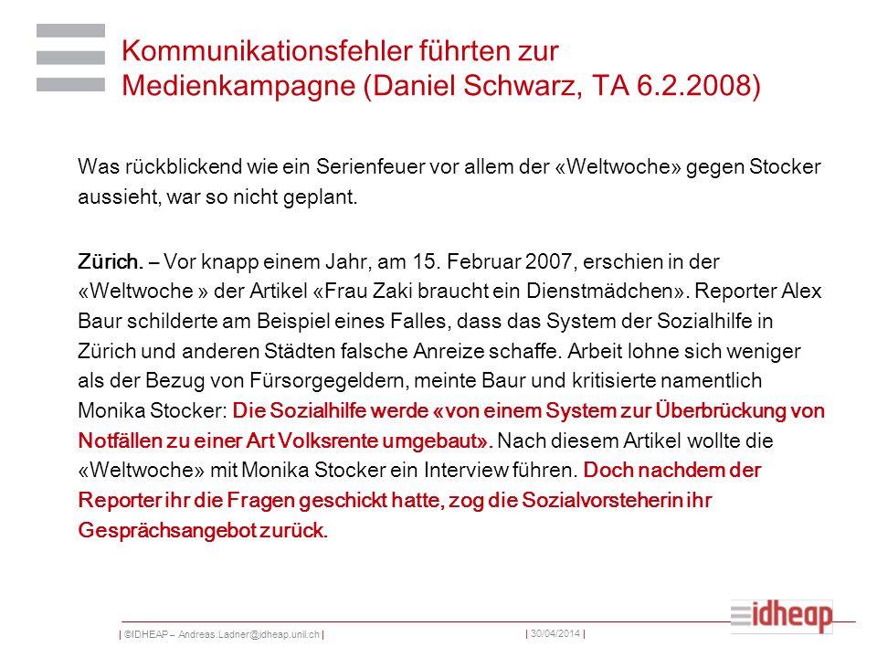 | ©IDHEAP – Andreas.Ladner@idheap.unil.ch | | 30/04/2014 | Kommunikationsfehler führten zur Medienkampagne (Daniel Schwarz, TA 6.2.2008) Was rückblick