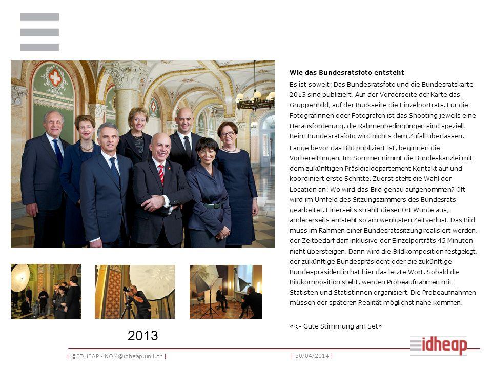 | ©IDHEAP - NOM@idheap.unil.ch | | 30/04/2014 | Wie das Bundesratsfoto entsteht Es ist soweit: Das Bundesratsfoto und die Bundesratskarte 2013 sind publiziert.