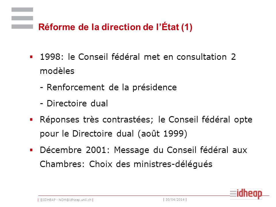 | ©IDHEAP - NOM@idheap.unil.ch | | 30/04/2014 | Réforme de la direction de lÉtat (1) 1998: le Conseil fédéral met en consultation 2 modèles - Renforce
