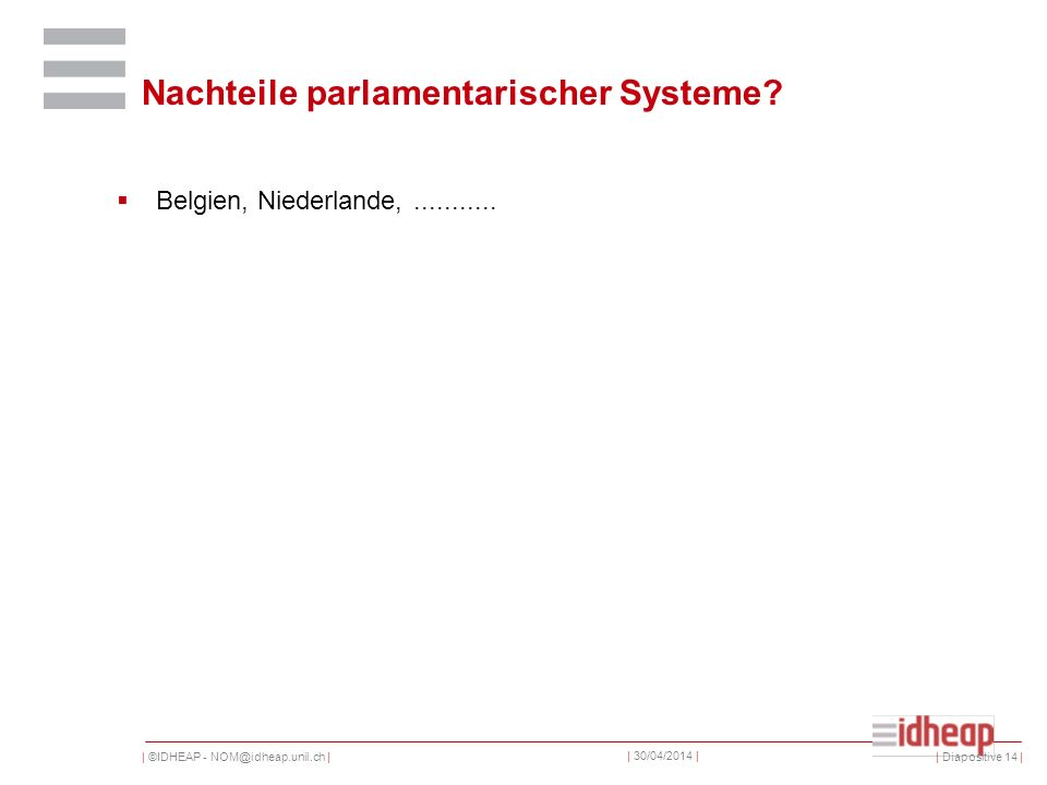| ©IDHEAP - NOM@idheap.unil.ch | | 30/04/2014 | Nachteile parlamentarischer Systeme.