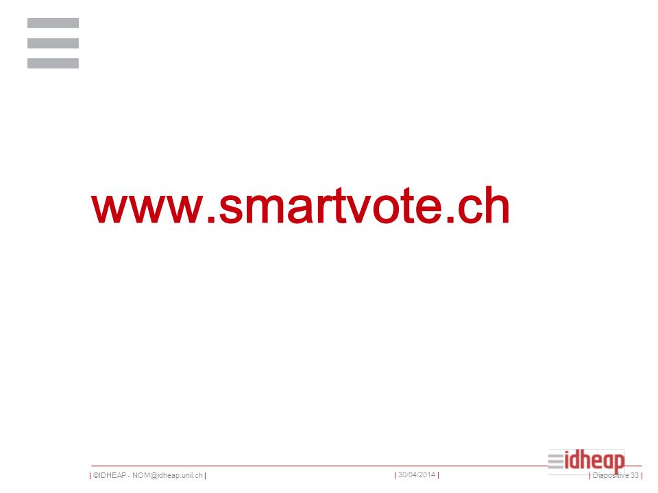 | ©IDHEAP - NOM@idheap.unil.ch | | 30/04/2014 | www.smartvote.ch | Diapositive 33 |