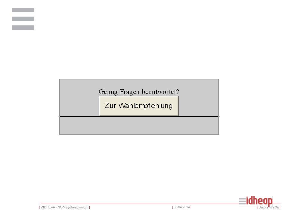 | ©IDHEAP - NOM@idheap.unil.ch | | 30/04/2014 | | Diapositive 39 |
