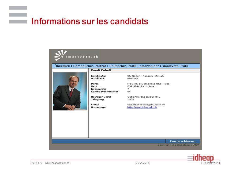 | ©IDHEAP - NOM@idheap.unil.ch | | 30/04/2014 | Informations sur les candidats | Diapositive 41 |
