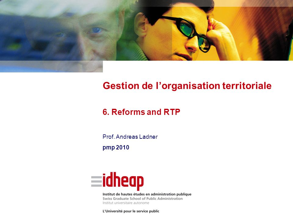 Prof. Andreas Ladner pmp 2010 Gestion de lorganisation territoriale 6. Reforms and RTP