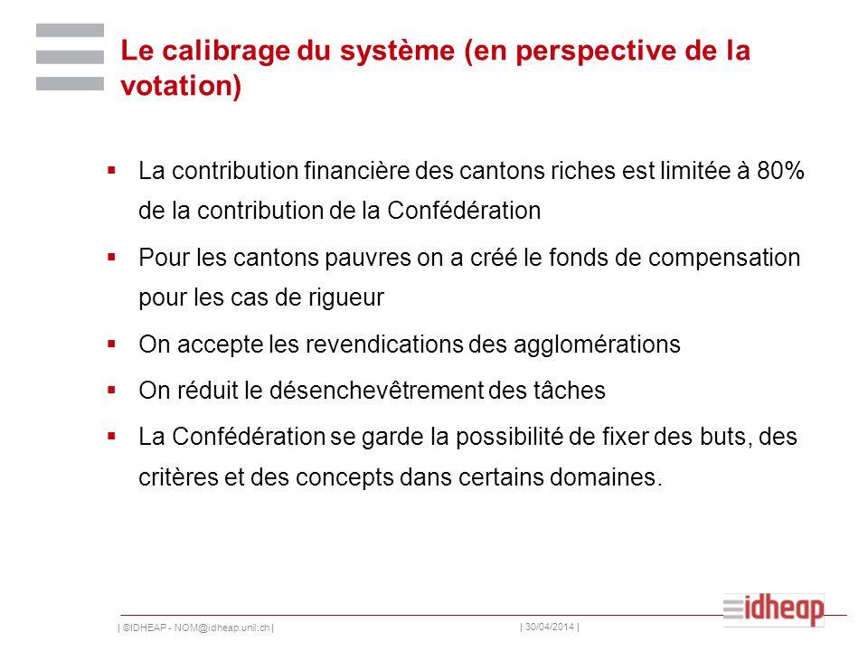 | ©IDHEAP - NOM@idheap.unil.ch | | 30/04/2014 | Le calibrage du système (en perspective de la votation) La contribution financière des cantons riches
