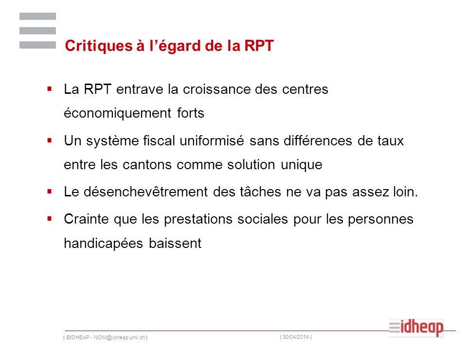 | ©IDHEAP - NOM@idheap.unil.ch | | 30/04/2014 | Critiques à légard de la RPT La RPT entrave la croissance des centres économiquement forts Un système
