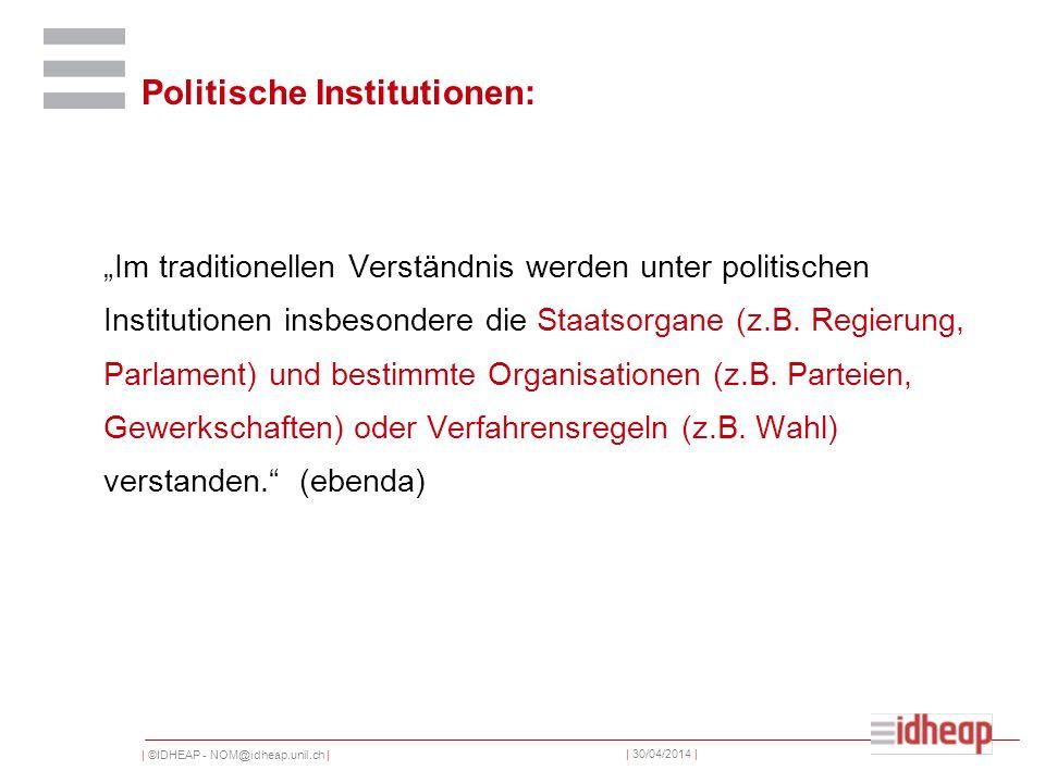 | ©IDHEAP - NOM@idheap.unil.ch | | 30/04/2014 | Politische Institutionen: Im traditionellen Verständnis werden unter politischen Institutionen insbesondere die Staatsorgane (z.B.