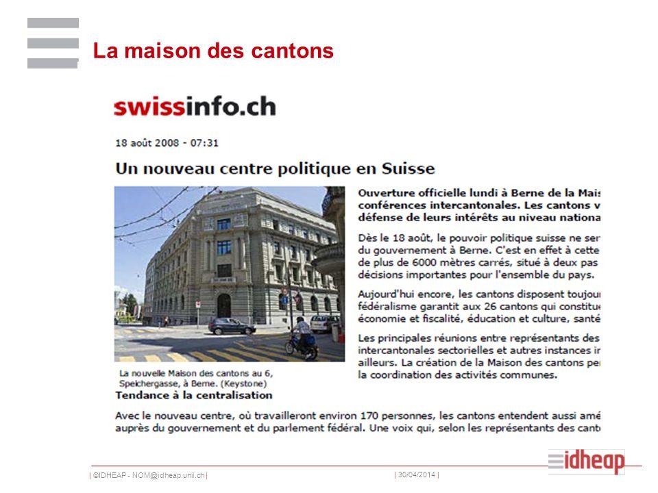 | ©IDHEAP - NOM@idheap.unil.ch | | 30/04/2014 | La maison des cantons