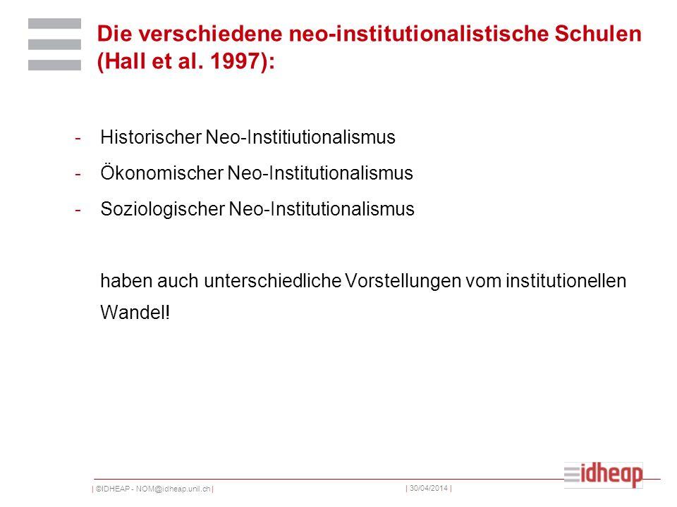 | ©IDHEAP - NOM@idheap.unil.ch | | 30/04/2014 | Die verschiedene neo-institutionalistische Schulen (Hall et al.