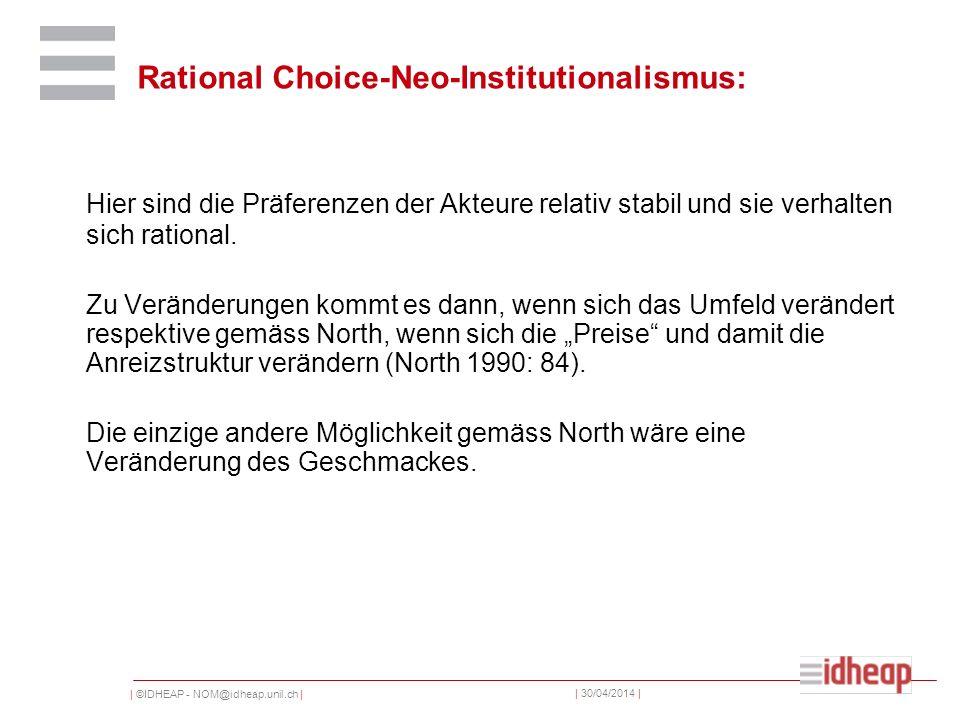 | ©IDHEAP - NOM@idheap.unil.ch | | 30/04/2014 | Rational Choice-Neo-Institutionalismus: Hier sind die Präferenzen der Akteure relativ stabil und sie verhalten sich rational.