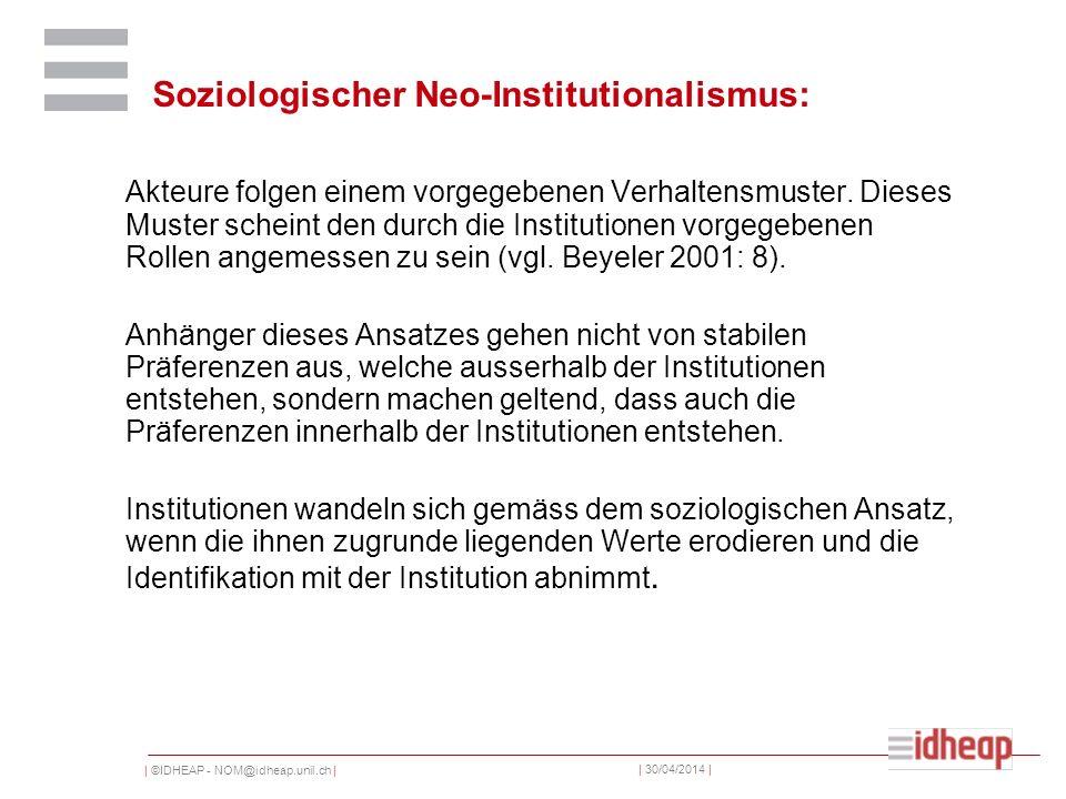 | ©IDHEAP - NOM@idheap.unil.ch | | 30/04/2014 | Soziologischer Neo-Institutionalismus: Akteure folgen einem vorgegebenen Verhaltensmuster.