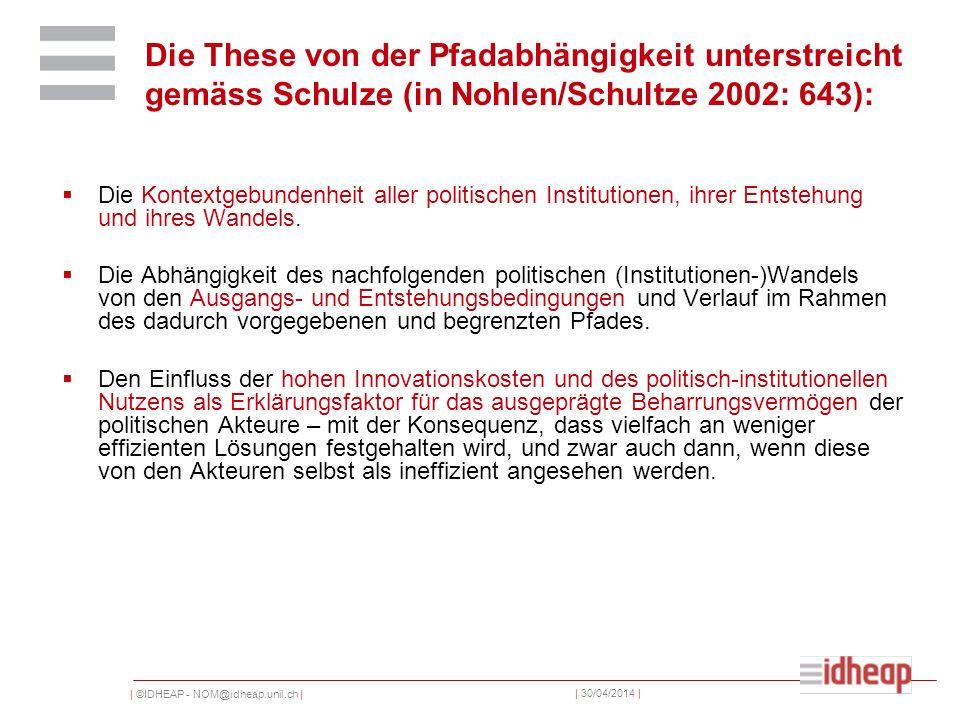 | ©IDHEAP - NOM@idheap.unil.ch | | 30/04/2014 | Die These von der Pfadabhängigkeit unterstreicht gemäss Schulze (in Nohlen/Schultze 2002: 643): Die Kontextgebundenheit aller politischen Institutionen, ihrer Entstehung und ihres Wandels.
