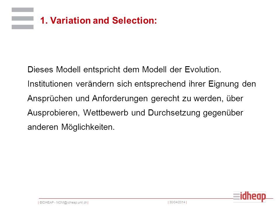 | ©IDHEAP - NOM@idheap.unil.ch | | 30/04/2014 | Dieses Modell entspricht dem Modell der Evolution. Institutionen verändern sich entsprechend ihrer Eig