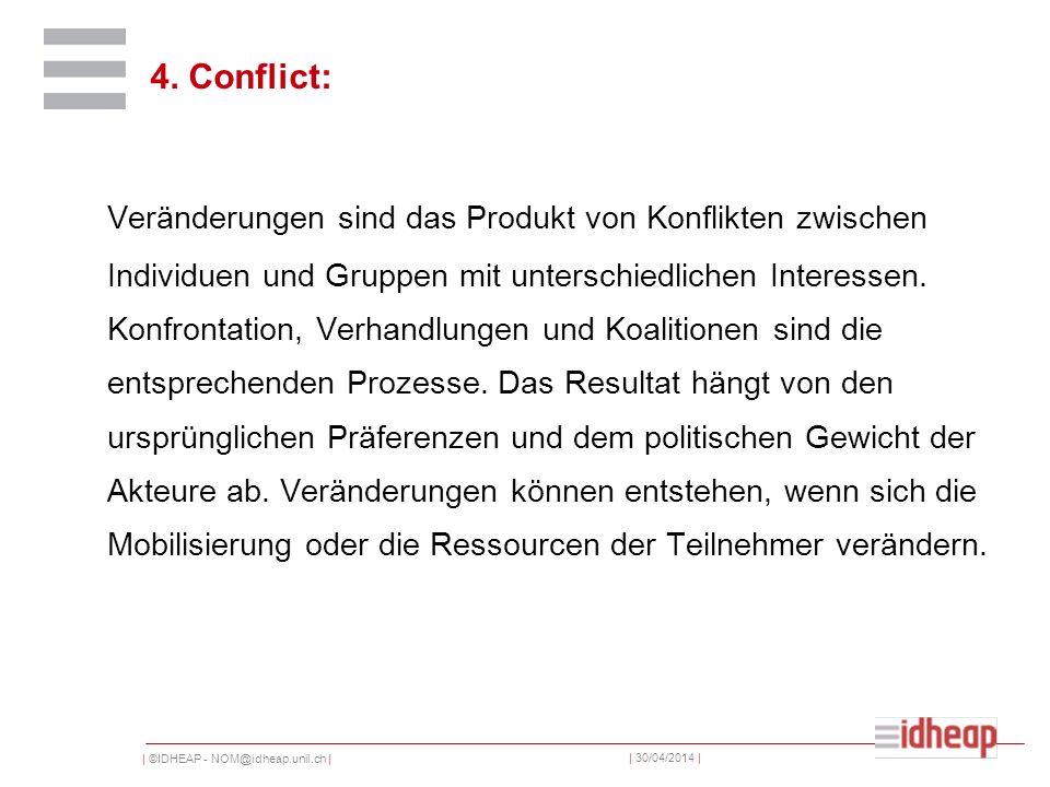 | ©IDHEAP - NOM@idheap.unil.ch | | 30/04/2014 | 4. Conflict: Veränderungen sind das Produkt von Konflikten zwischen Individuen und Gruppen mit untersc