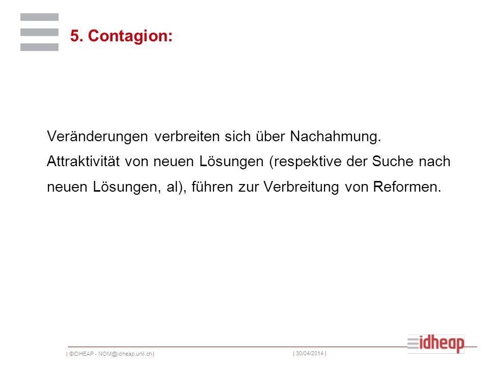 | ©IDHEAP - NOM@idheap.unil.ch | | 30/04/2014 | 5. Contagion: Veränderungen verbreiten sich über Nachahmung. Attraktivität von neuen Lösungen (respekt