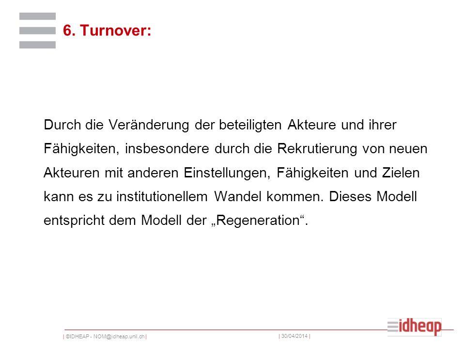 | ©IDHEAP - NOM@idheap.unil.ch | | 30/04/2014 | 6. Turnover: Durch die Veränderung der beteiligten Akteure und ihrer Fähigkeiten, insbesondere durch d