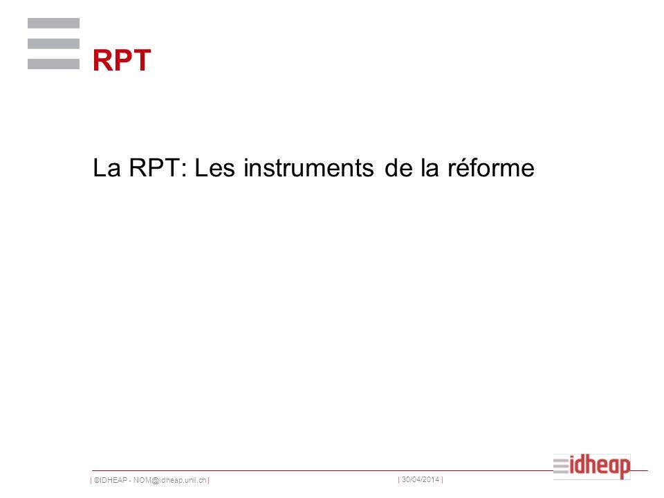 | ©IDHEAP - NOM@idheap.unil.ch | | 30/04/2014 | RPT La RPT: Les instruments de la réforme