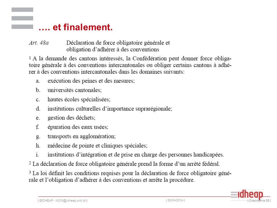 | ©IDHEAP - NOM@idheap.unil.ch | | 30/04/2014 | | Diapositive 95 | …. et finalement.