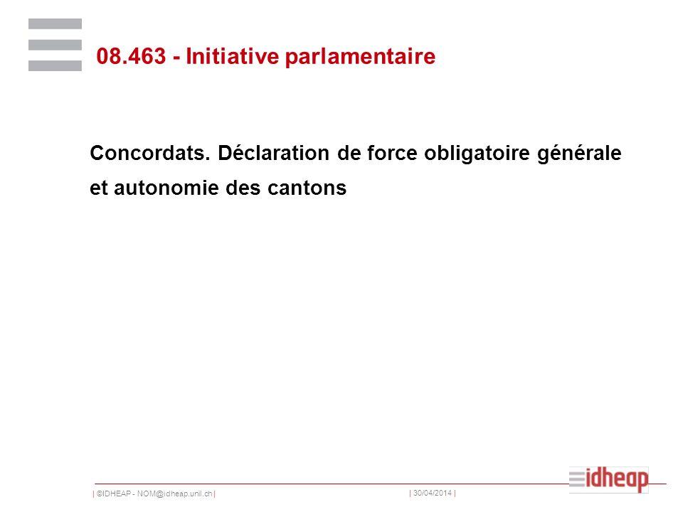 | ©IDHEAP - NOM@idheap.unil.ch | | 30/04/2014 | 08.463 - Initiative parlamentaire Concordats. Déclaration de force obligatoire générale et autonomie d