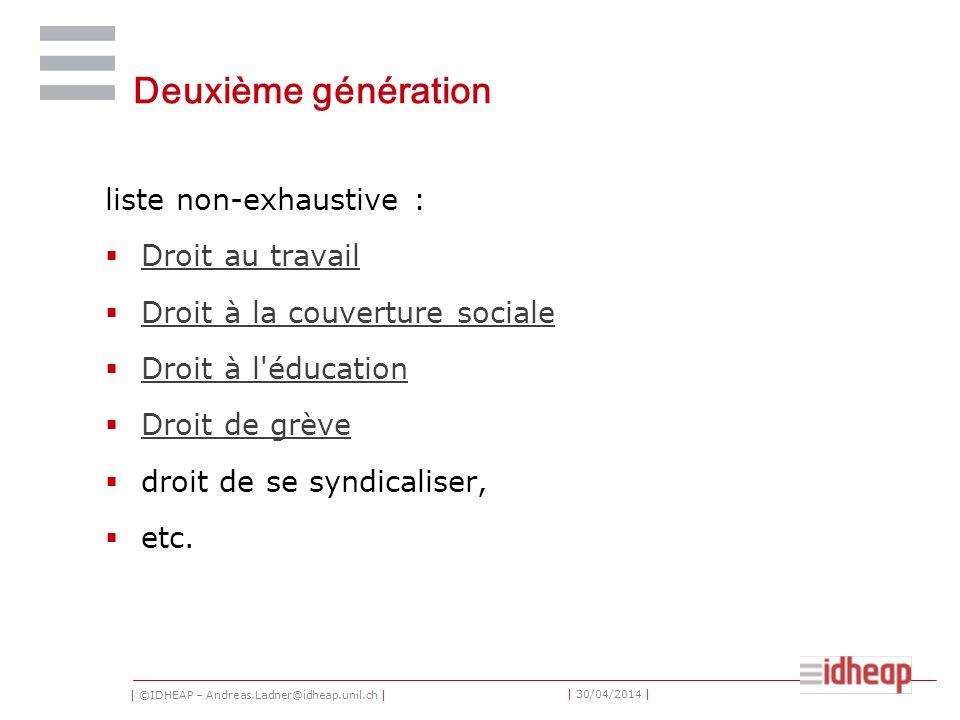| ©IDHEAP – Andreas.Ladner@idheap.unil.ch | | 30/04/2014 | Deuxième génération liste non-exhaustive : Droit au travail Droit à la couverture sociale Droit à l éducation Droit de grève droit de se syndicaliser, etc.