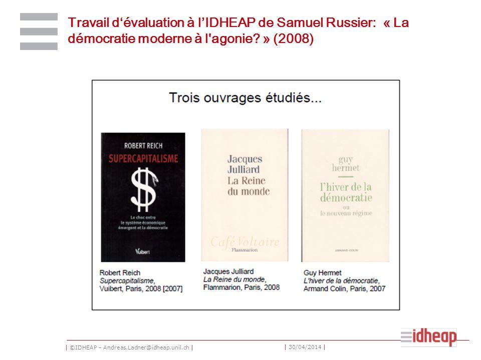 | ©IDHEAP – Andreas.Ladner@idheap.unil.ch | | 30/04/2014 | Travail dévaluation à lIDHEAP de Samuel Russier: « La démocratie moderne à l agonie.